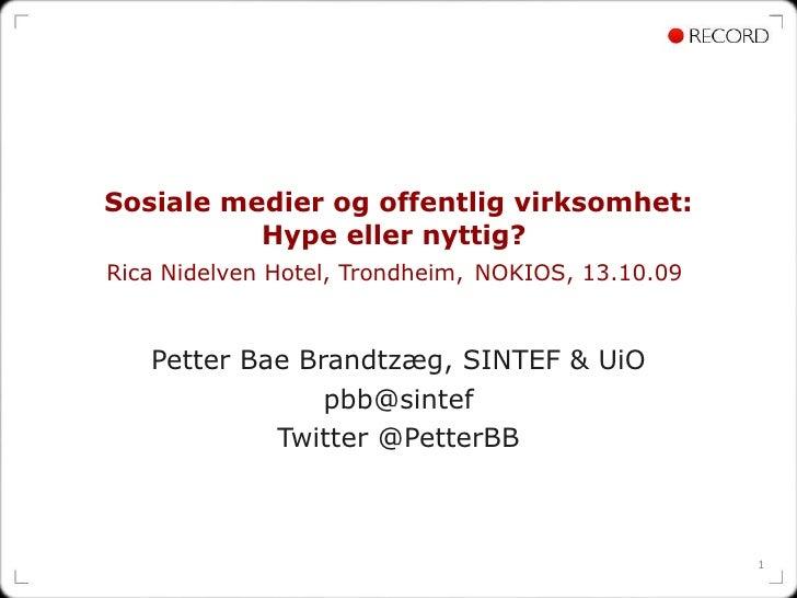 Sosiale medier og offentlig virksomhet: Hype eller nyttig?  Rica Nidelven Hotel, Trondheim,   NOKIOS , 13.10.09  Petter Ba...