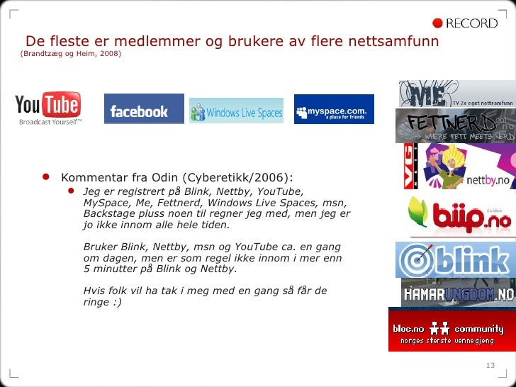 De fleste er medlemmer og brukere av flere nettsamfunn  (Brandtzæg og Heim, 2008) <ul><li>Kommentar fra Odin (Cyberetikk/2...