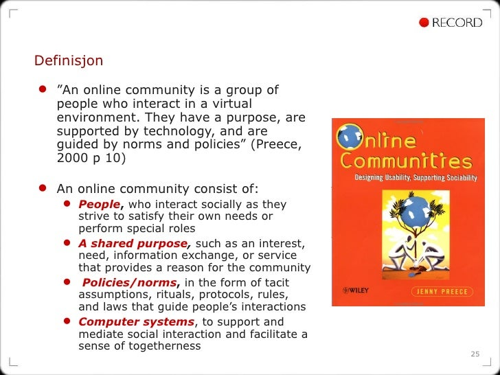 """Definisjon <ul><li>"""" An online community is a group of people who interact in a virtual environment. They have a purpose, ..."""