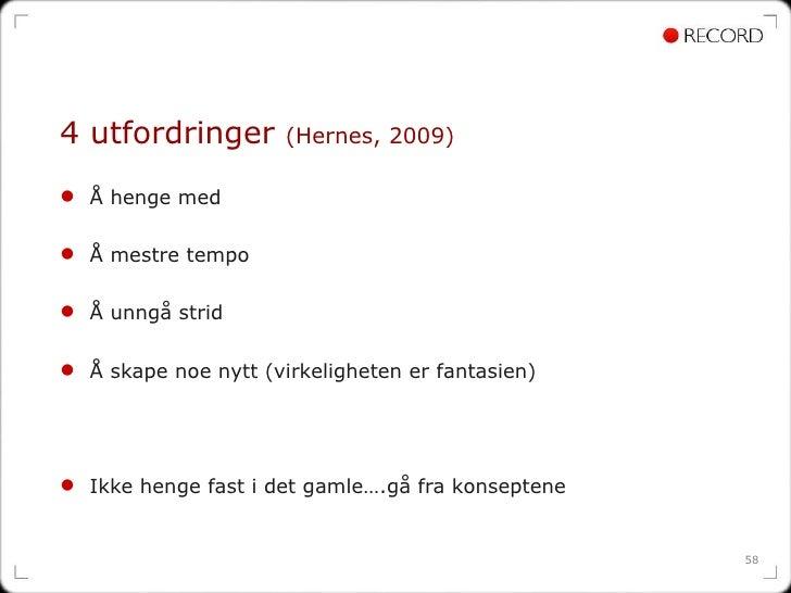 4 utfordringer  (Hernes, 2009) <ul><li>Å henge med </li></ul><ul><li>Å mestre tempo </li></ul><ul><li>Å unngå strid </li><...