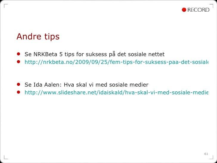Andre tips <ul><li>Se NRKBeta 5 tips for suksess på det sosiale nettet </li></ul><ul><li>http://nrkbeta.no/2009/09/25/fem-...