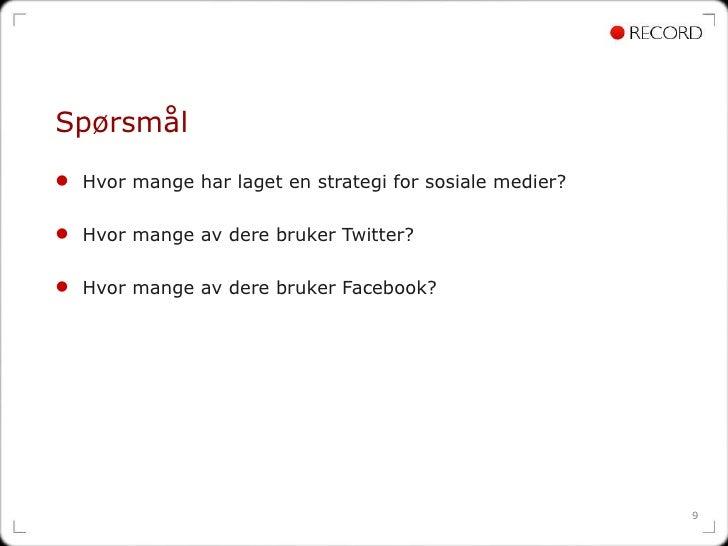 Spørsmål <ul><li>Hvor mange har laget en strategi for sosiale medier? </li></ul><ul><li>Hvor mange av dere bruker Twitter?...