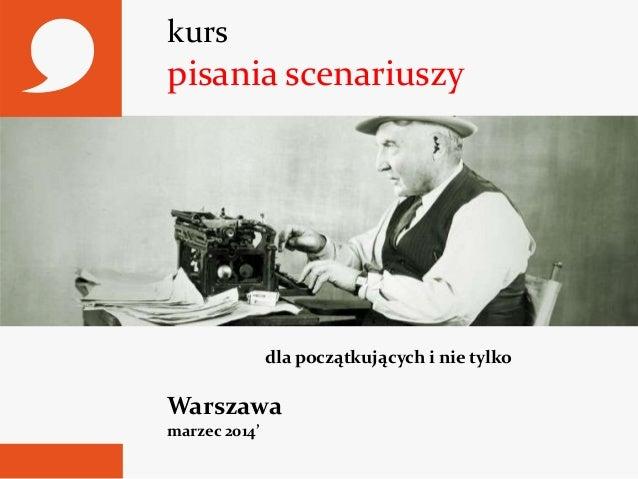 kurs  pisania scenariuszy  dla początkujących i nie tylko  Warszawa marzec 2014'