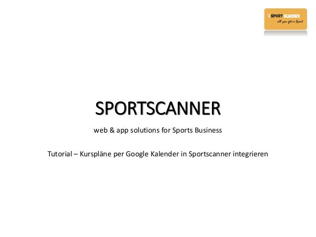 SPORTSCANNER web & app solutions for Sports Business Tutorial – Kurspläne per Google Kalender in Sportscanner integrieren