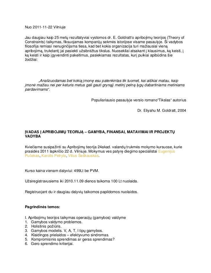 Nuo 2011-11-22 VilniujeJau daugiau kaip 25 met rezultatyviai vystomos dr. E. Goldratt'o apribojim teorijos (Theory ofCon...