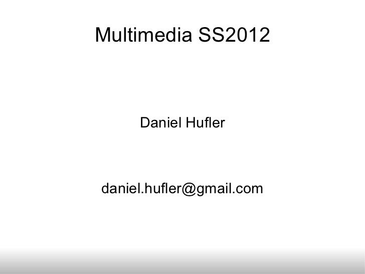 Multimedia SS2012 Daniel Hufler [email_address]