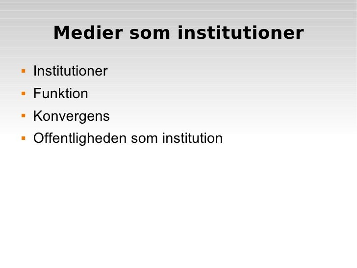 Medier som institutioner <ul><li>Institutioner </li></ul><ul><li>Funktion </li></ul><ul><li>Konvergens </li></ul><ul><li>O...