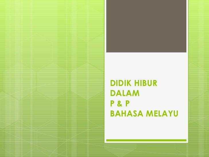 DIDIK HIBURDALAMP&PBAHASA MELAYU