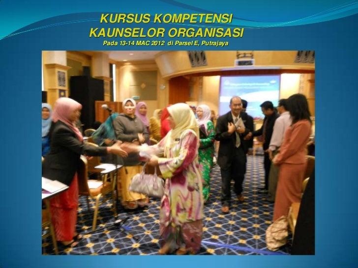 KURSUS KOMPETENSIKAUNSELOR ORGANISASI Pada 13-14 MAC 2012 di Parsel E, Putrajaya