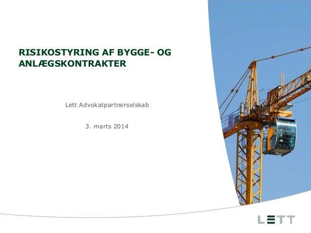 RISIKOSTYRING AF BYGGE- OG ANLÆGSKONTRAKTER  Lett Advokatpartnerselskab 3. marts 2014