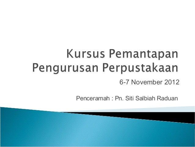 6-7 November 2012 Penceramah : Pn. Siti Salbiah Raduan
