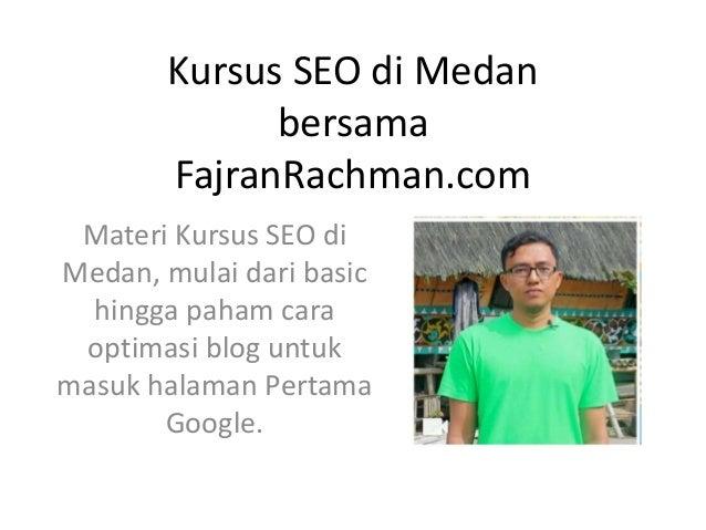 Kursus SEO di Medan bersama FajranRachman.com Materi Kursus SEO di Medan, mulai dari basic hingga paham cara optimasi blog...