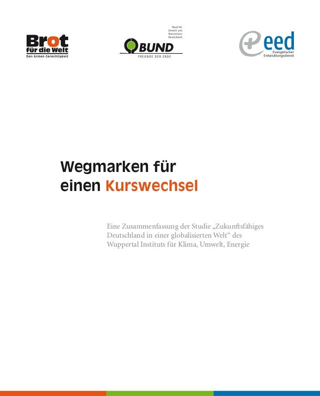 """Wegmarken für einen Kurswechsel Eine Zusammenfassung der Studie """"Zukunftsfähiges Deutschland in einer globalisierten Welt""""..."""