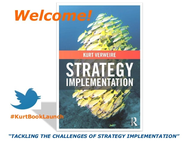 """TACKLING THE CHALLENGES OF STRATEGY IMPLEMENTATION"" Welcome! #KurtBookLaunch"