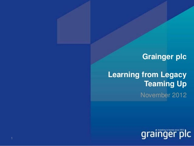 Grainger plc    Learning from Legacy              Teaming Up            November 20121