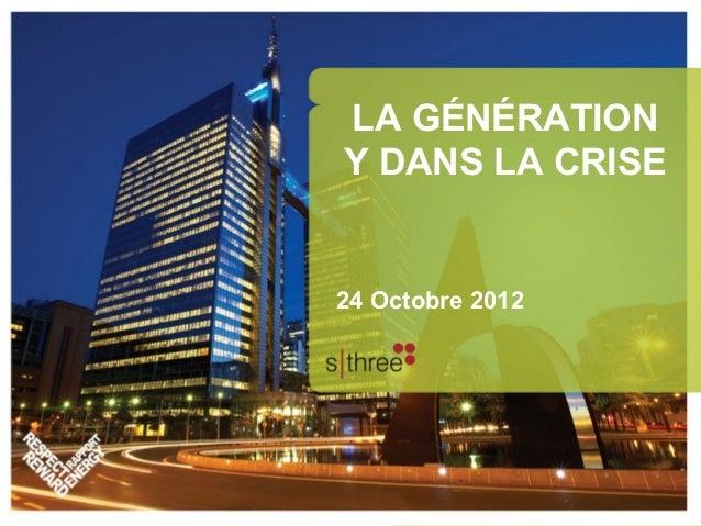 LA GÉNÉRATION             Y DANS LA CRISE             24 Octobre 201210/30/201110/24/2012        Internal Communications  ...