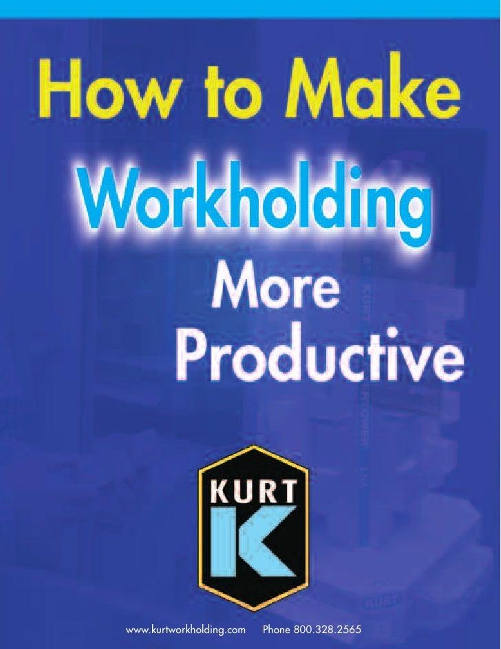 www.kurtworkholding.com   Phone 800.328.2565
