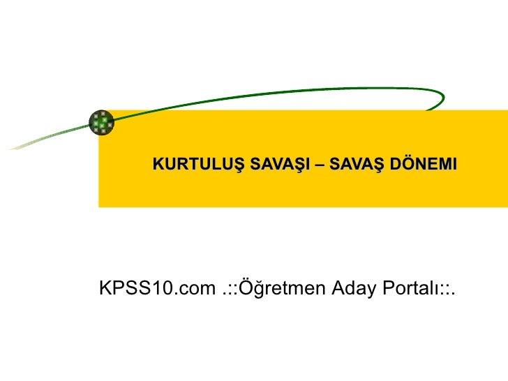 KURTULUŞ SAVAŞI – SAVAŞ DÖNEMI KPSS10.com .::Öğretmen Aday Portalı::.