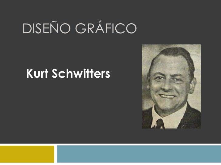 Diseño Gráfico<br />KurtSchwitters<br />