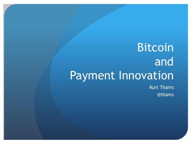 BitcoinandPayment InnovationKurt Thams@thams