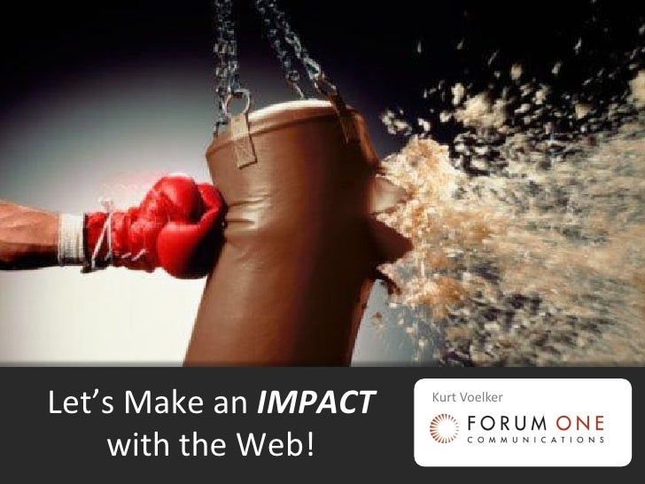 Let's Make an IMPACT   Kurt Voelker       with the Web!