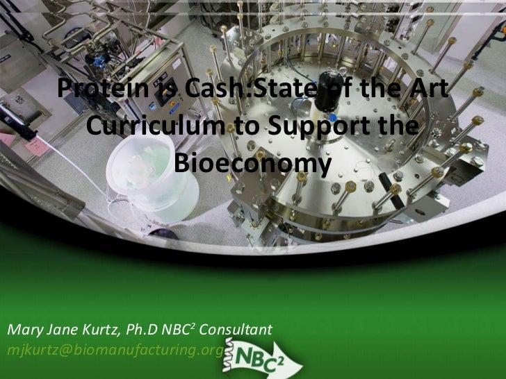 Protein is Cash:State of the Art Curriculum to Support the Bioeconomy Mary Jane Kurtz, Ph.D NBC 2  Consultant [email_addre...