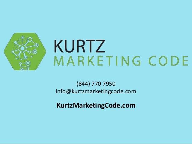(844) 770 7950 info@kurtzmarketingcode.com KurtzMarketingCode.com