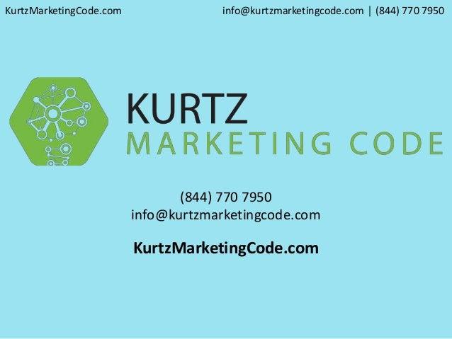 (844) 770 7950 info@kurtzmarketingcode.com KurtzMarketingCode.com KurtzMarketingCode.com info@kurtzmarketingcode.com │ (84...