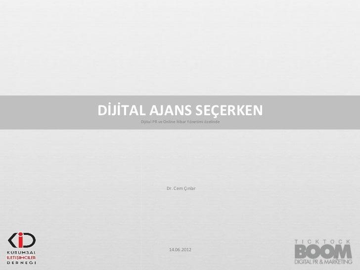 DİJİTAL AJANS SEÇERKEN     Dijital PR ve Online İtibar Yönetimi özelinde                   Dr. Cem Çınlar                 ...