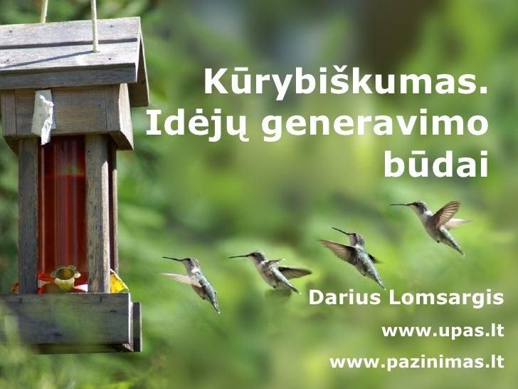 Kūrybiškumas. Idėjų generavimo būdai Darius Lomsargis www.upas.lt www.pazinimas.lt