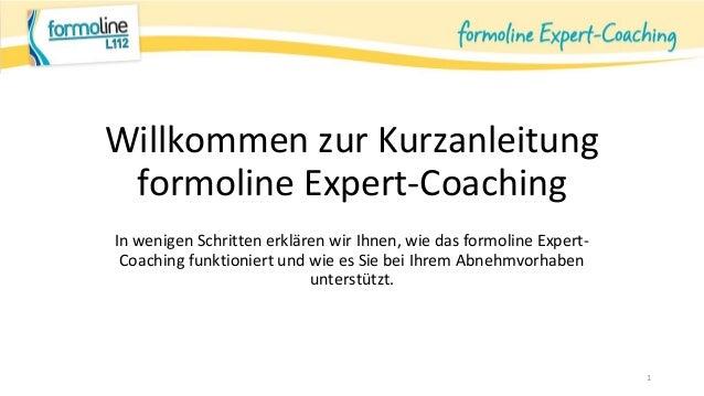 Willkommen zur Kurzanleitung formoline Expert-Coaching In wenigen Schritten erklären wir Ihnen, wie das formoline Expert- ...