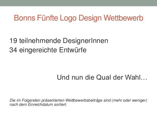 Bonns Fünfte Logo Design Wettbewerb19 teilnehmende DesignerInnen34 eingereichte Entwürfe                         Und nun d...