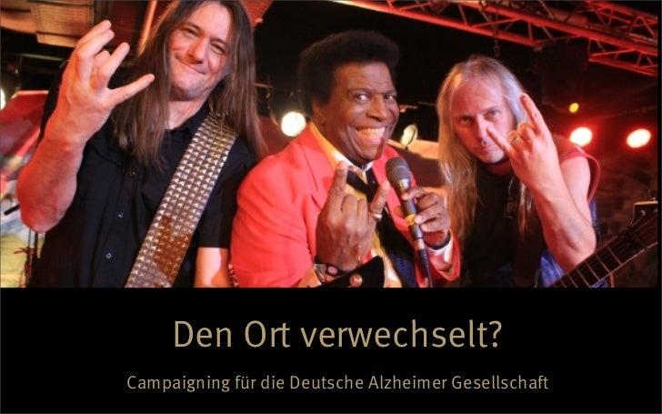 Den Ort verwechselt?Campaigning für die Deutsche Alzheimer Gesellschaft