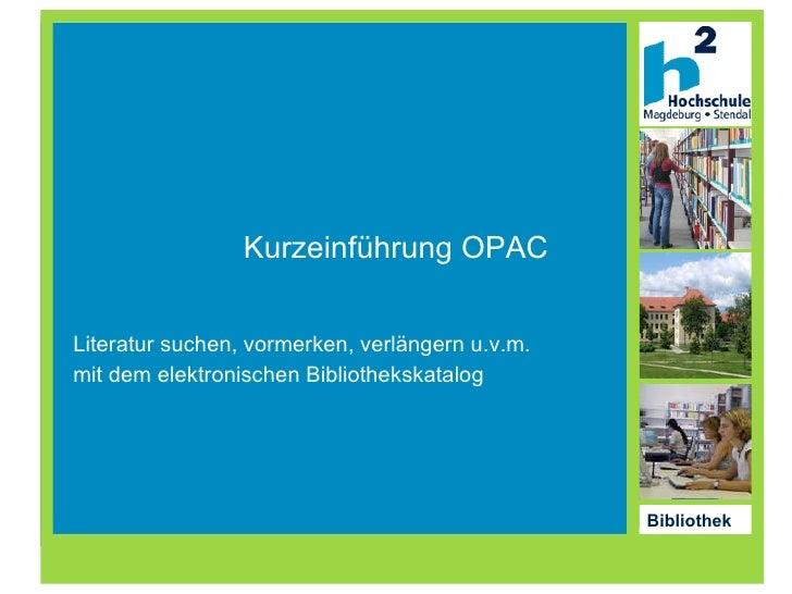 Kurzeinführung OPAC Literatur suchen, vormerken, verlängern u.v.m. mit dem elektronischen Bibliothekskatalog