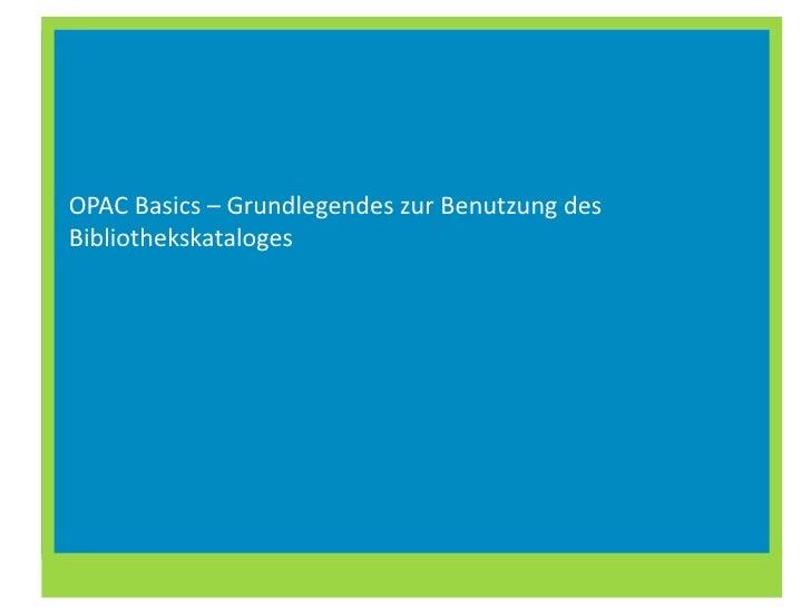 OPAC  Basics – Grundlegendes zur Benutzung des Bibliothekskataloges