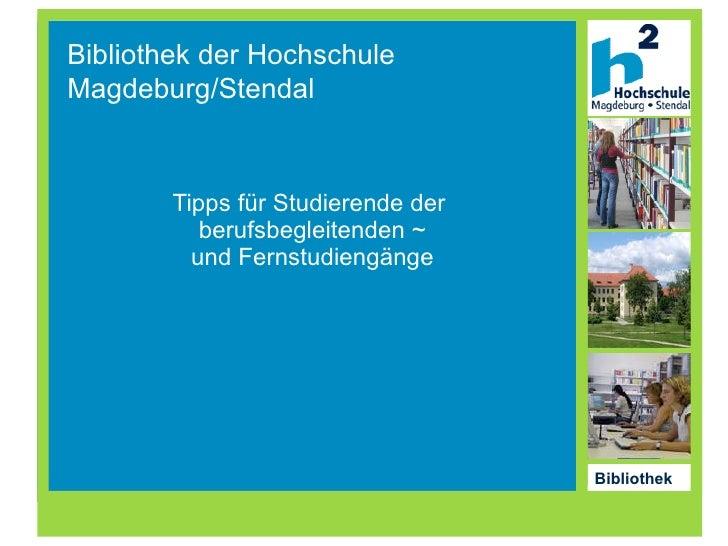 Tipps für Studierende der  berufsbegleitenden ~ und Fernstudiengänge Bibliothek der Hochschule  Magdeburg/Stendal