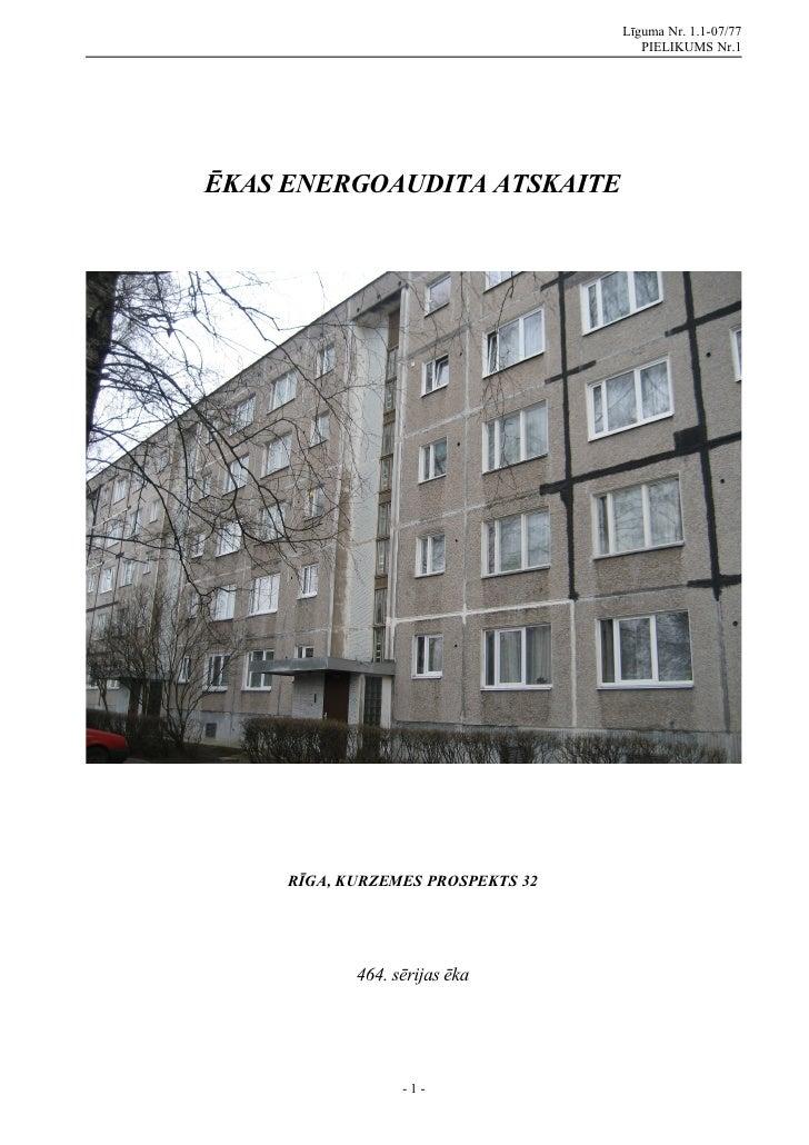 Līguma Nr. 1.1-07/77                                       PIELIKUMS Nr.1     ĒKAS ENERGOAUDITA ATSKAITE          RĪGA, KU...