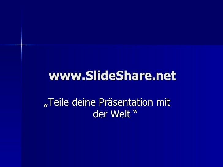 """www.SlideShare.net """"Teile deine Präsentation mit  der Welt """""""