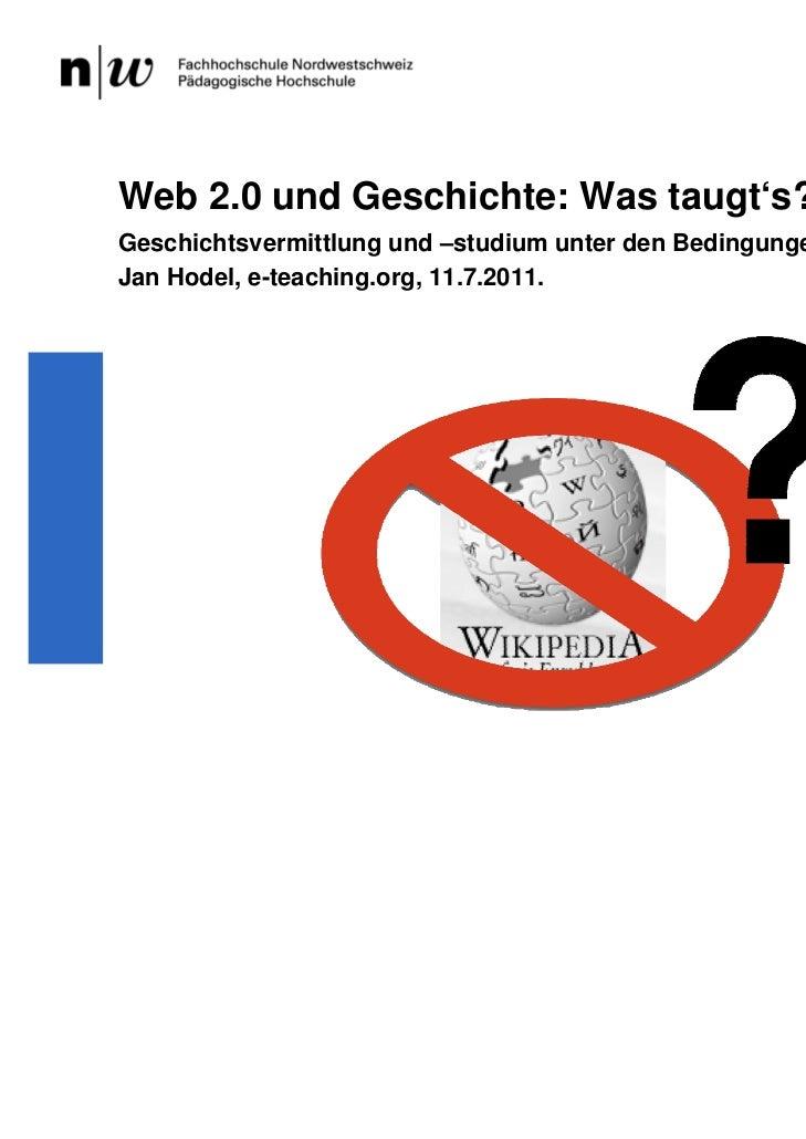 Web 2.0 und Geschichte: Was taugt's?Geschichtsvermittlung und –studium unter den Bedingungen digitalen WandelsJan Hodel, e...