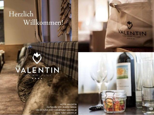 Willkommen!  HOTEL VALENTIN  Dorfstraße 109 I A-6450 Sölden  +43 (0) 5254 2267 I info@hotel-valentin.at  www.hotel-valenti...