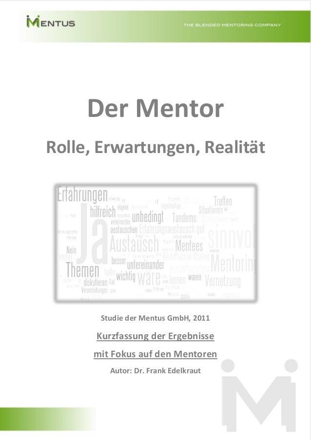 Der MentorRolle, Erwartungen, Realität       Studie der Mentus GmbH, 2011      Kurzfassung der Ergebnisse      mit Fokus a...