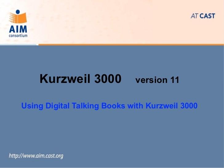 Kurzweil 3000            version 11Using Digital Talking Books with Kurzweil 3000