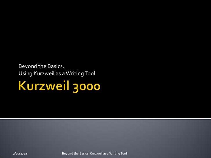 Beyond the Basics:   Using Kurzweil as a Writing Tool2/10/2012            Beyond the Basics: Kurzweil as a Writing Tool