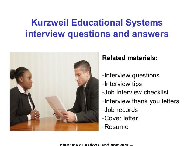 Kurzweil Educational Systems interview questions and answers Related materials: -Interview questions -Interview tips -Job ...