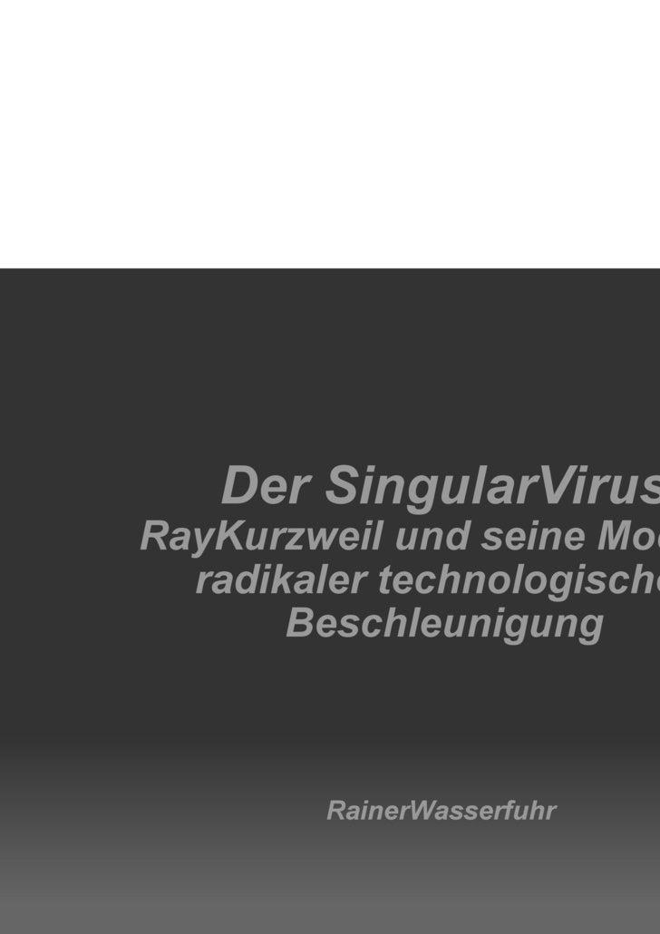 RainerWasserfuhr Der SingularVirus RayKurzweil und seine Modelle radikaler technologischer Beschleunigung