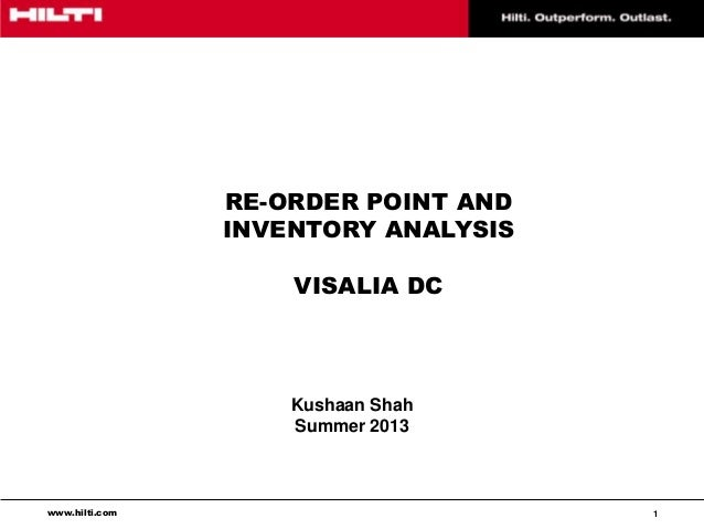 www.hilti.com 1 RE-ORDER POINT AND INVENTORY ANALYSIS VISALIA DC Kushaan Shah Summer 2013