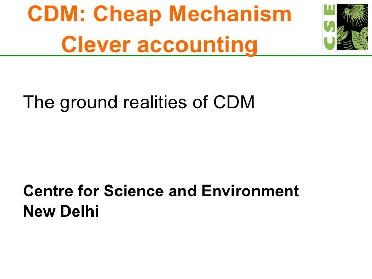 <ul><li>The ground realities of CDM </li></ul><ul><li>Centre for Science and Environment </li></ul><ul><li>New Delhi </li>...