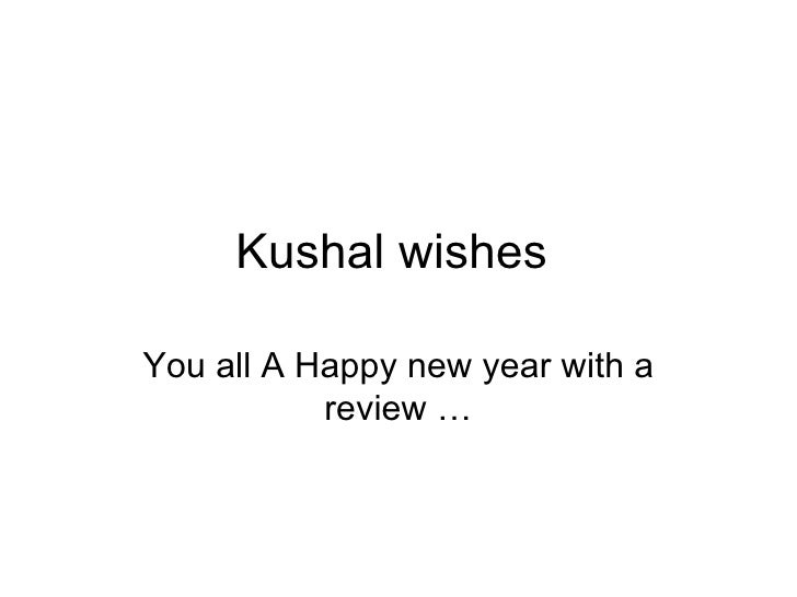 Kushal wishes  You all A Happy new year with a review …