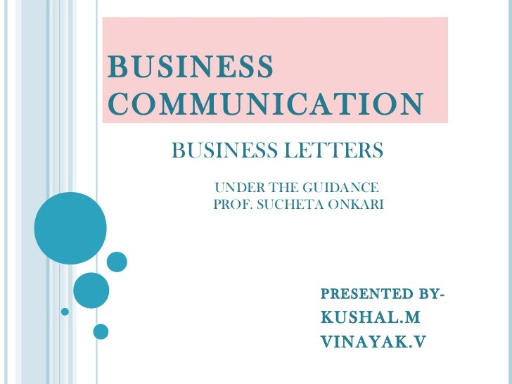 BUSINESSCOMMUNICATION  BUSINESS LETTERS     UNDER THE GUIDANCE     PROF. SUCHETA ONKARI                 PRESENTED BY-     ...