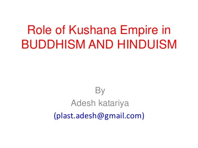 Role of Kushana Empire in BUDDHISM AND HINDUISM By Adesh katariya (plast.adesh@gmail.com)
